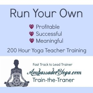Run your own profitable, successful, meaningful 200 hour yoga teacher training with Ambassador Yoga Teacher Training